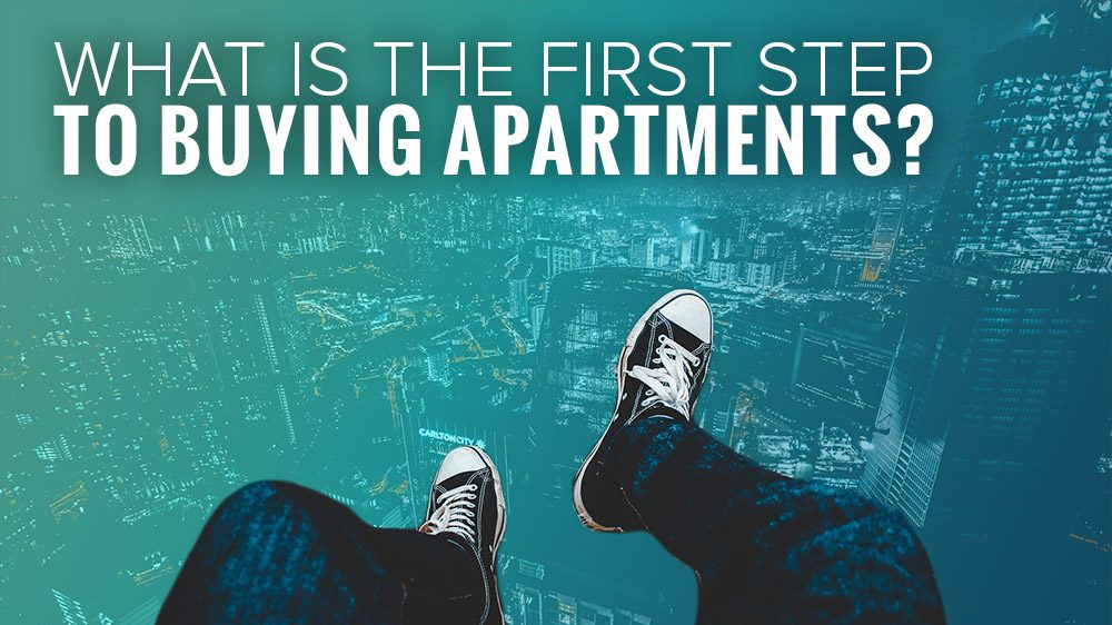 What is the FIRST Step in Buying Apartments?