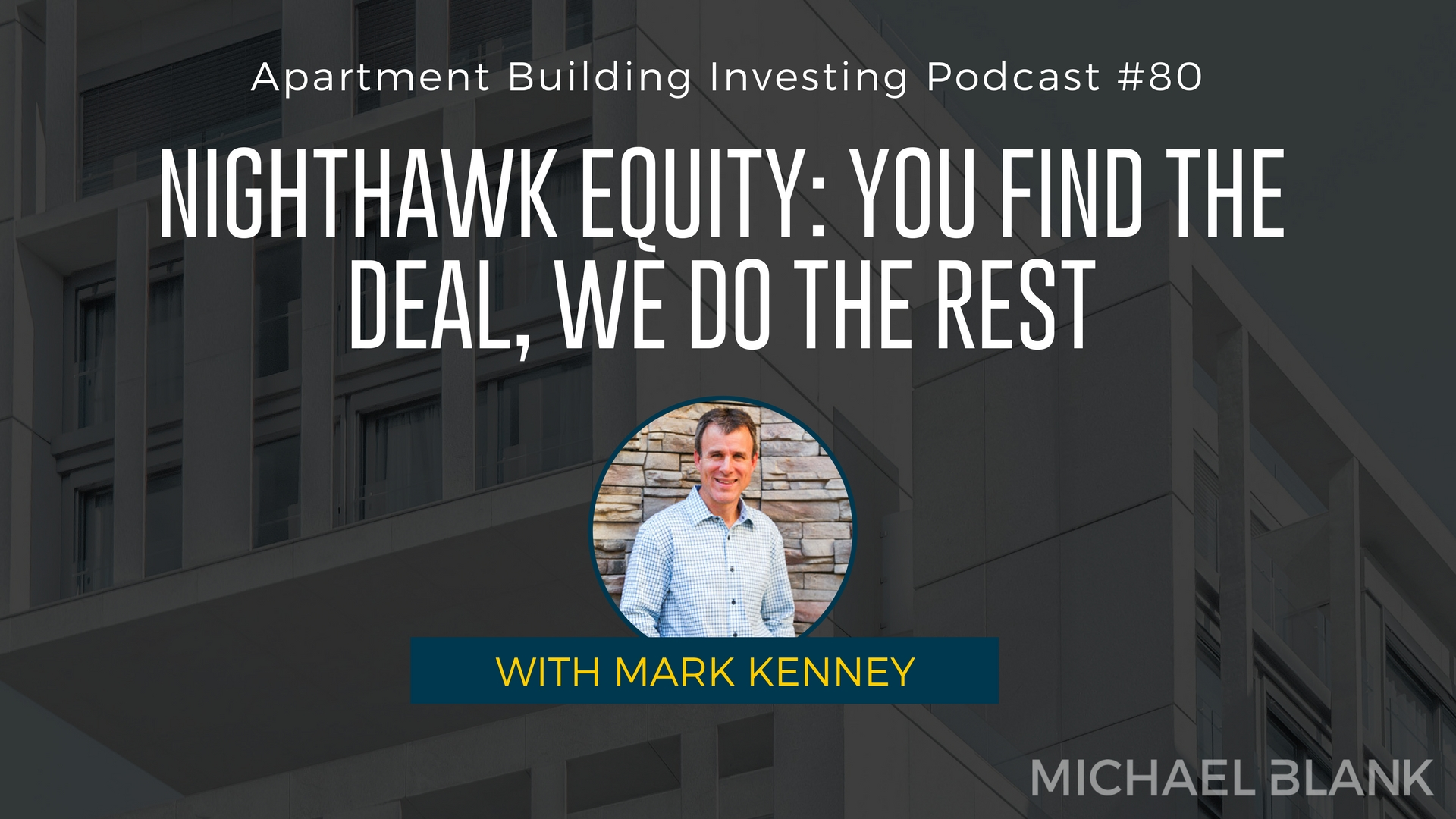 Apartment Building Investing with Michael Blank – Episode 080