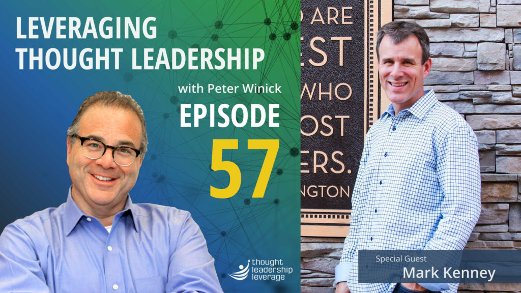 Leveraging Thought Leadership With Peter Winick – Episode 57 – Mark Kenney
