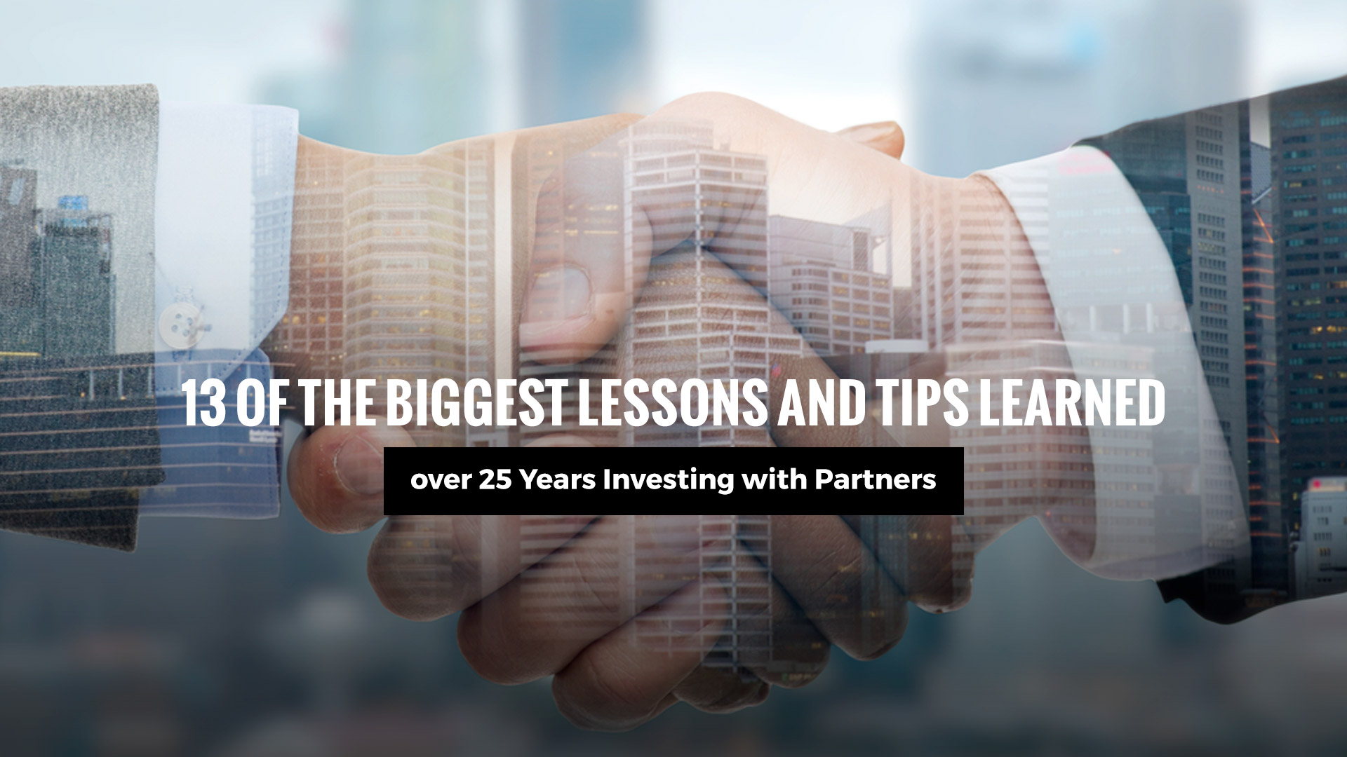 13 of the Biggest Lessons and Tips Learned from over 25 Years Investing with Partners