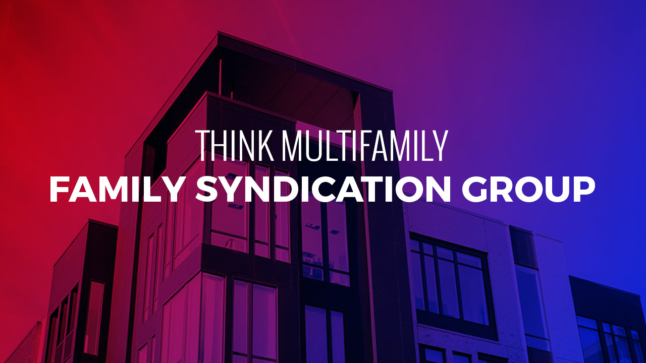 Family Syndication Group - Think Multifamily