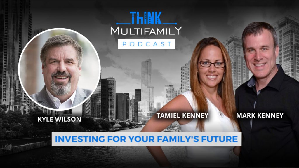Kyle Wilson - Think Multifamily Podcast - Multifamily Advice from Kyle Wilson